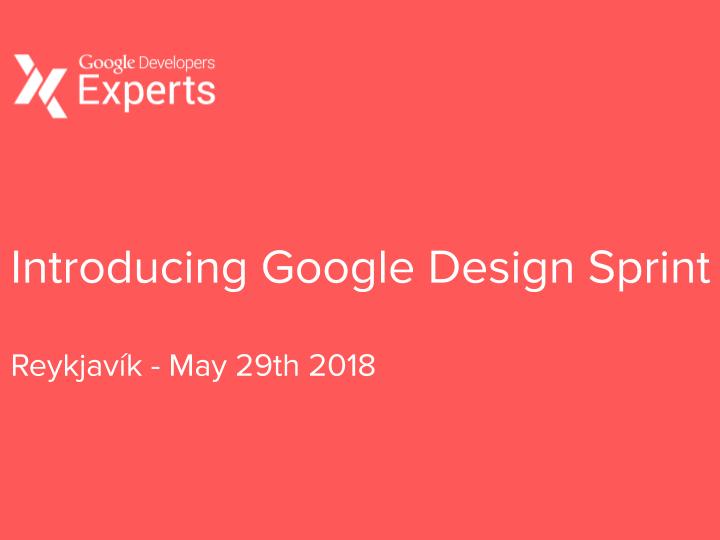 Introducing Google Design Sprint_Reykjavík_20180528